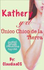 Kathery y el Único Chico de la Tierra. #FFA16 #SCH2016 #PGP2016 #CBL #DulceSal  by ClaudiaaCS