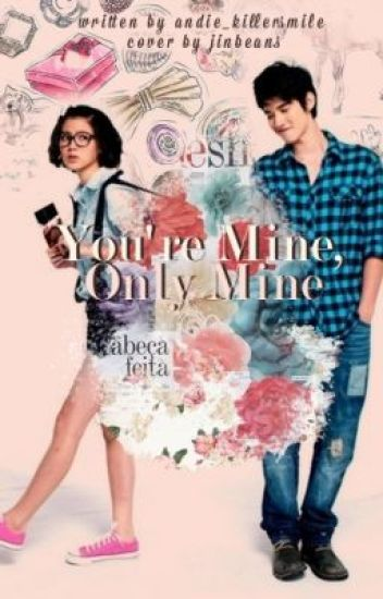 You're Mine, Only Mine.(COMPLETED!! :D)