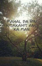 MAHAL PA RIN KITAKAHIT ANO KA MAN by xyderine