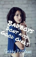 Bad Boys Don't Kiss Good Girls (my first book) by dgwgabby
