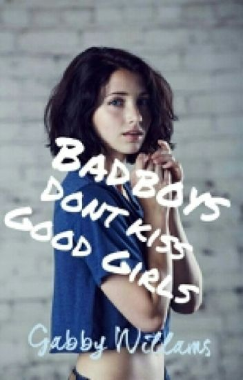 Bad Boys Don't Kiss Good Girls (my first book)
