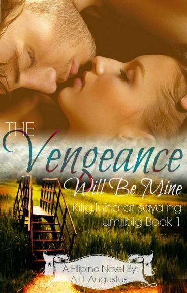 The Vengeance will be Mine (kilig, luha at saya ng umiibig book 1)