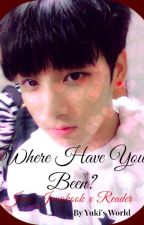 Where Have You Been? Jeon Jungkook x Reader by _milkeu_