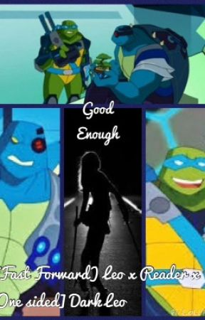 Good Enough (Leo x Reader x [One-Sided] Dark Leo) by Galactica_Prime