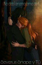 NO DEBÍ ENAMORARME DE TI (Severus Snape & Tú)  by daniela_de_corrales_