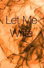 Let me write by bambi2123