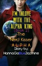 I'M INLOVE WITH THE ALPHA KING [BOOK 2] THE NERD KISSER A L P H A by HannaGoBlueJazmine