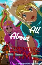 All about Adventure Time (Fanfic) by TheVampireQueen101