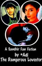 The Dangerous Lovestory (A Sandhir  Fan Fiction) by adi0102
