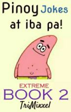 Pinoy Jokes at iba pa! EXTREME BOOK 2 by TriMixxel