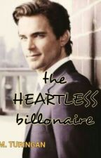 THE HEARTLESS BILLIONAIRE by milesmae09