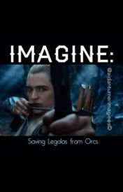 IMAGINE: Saving Legolas from Orcs by Aidanturnerimagines