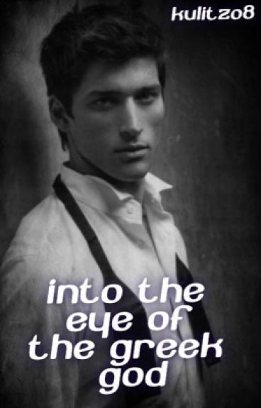 Into the eye of the greek god