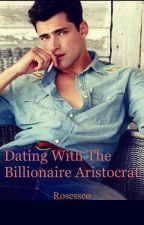 Dating with a billionaire aristocrat. by rosessco