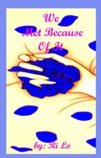 We Met Because Of It by LikeLovers_Inc