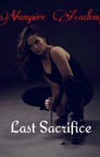 VAMPIRE ACADEMY - LAST SACRIFICE (fanfic) by RousseBelikov