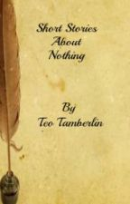 Short Stories About Nothing by Tess-Di-Inchiostro