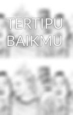 TERTIPU BAIKMU by iqbaale_