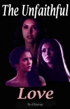 The Unfaithful Love [TVD FanFiction] by Ricebunny21