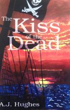 The Kiss of the Dead (First Draft) by unoffensive