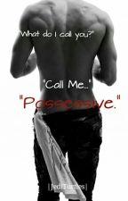 Call Me 'Possessive' by -DeadRoses-
