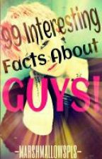 99 Interesting Facts About Guys! by walangvowels