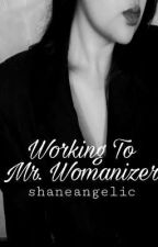 Working to Mr.Womanizer by shaneangelic