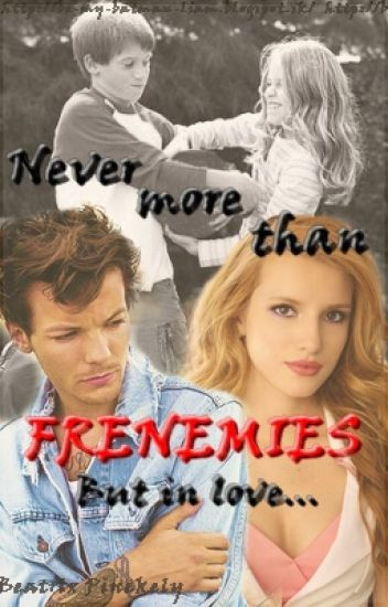 Never more than FRENEMIES [But in love...] [Louis Tomlinson FANFIC SK ]