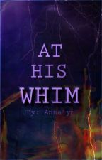 At His Whim by Annalyn