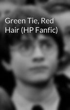 Green Tie, Red Hair (HP Fanfic) by harry-potter-dork