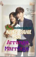 Nang Dahil sa Arrange Marriage (COMPLETED) by msfancy_