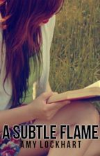 A Subtle Flame by Amy_Lockhart