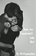 Wenn aus Freundschaft Liebe wird  N.G T.C   by MattEspinosasBaee