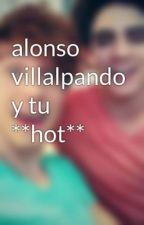 alonso villalpando y tu **hot** by jessa2002