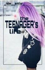 The teenager's life by _now__smiler_