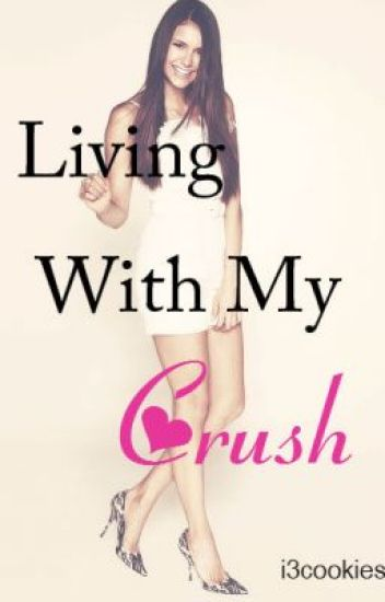 Living with my crush