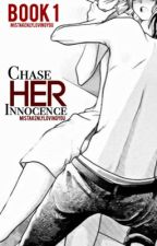 Chase her Innocence by Mistakenlylovingyou