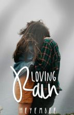 Loving Rain (Completed) by MarinellaWrite