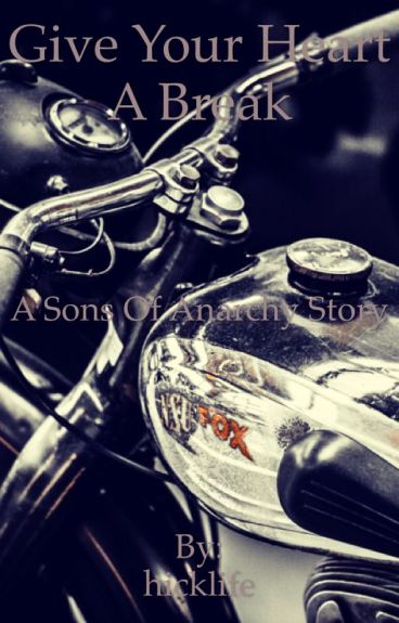 Give Your Heart A Break (A Sons of Anarchy Story)