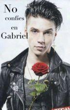 No confíes en Gabriel (EDITANDO) by babywonh0