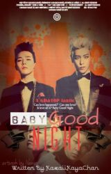 Baby Good Night (A GDxTOP fanfic) ✔ by KawaiiKayaChan