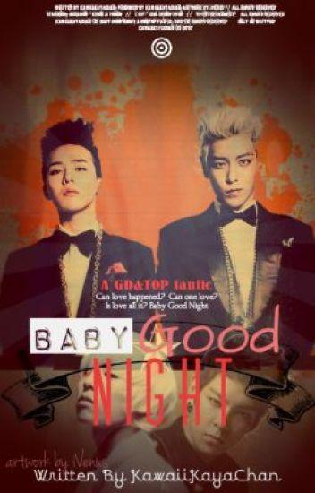 Baby Good Night (A GDxTOP fanfic) ✓ - 카 야 - Wattpad
