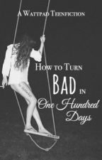 How to Turn Bad in One Hundred Days [Unedited] by lilyblack97