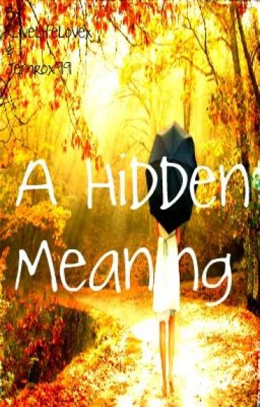 A Hidden Meaning (ON HOLD) by xlivelifelovex