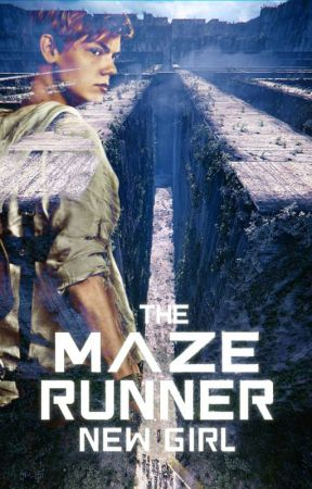 The new girl (Maze runner fanfic) by TheGreatCatSy