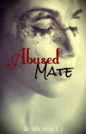 Abused Mate | ✔ by AllieMfHernandez