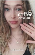 Coffee ☸ Clexa AU [ON HOLD] by hedagui