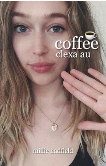 Coffee ☸ Clexa AU [ON HOLD]