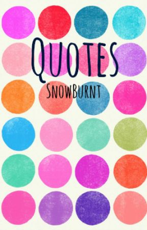 Quotes by SnowBurnt