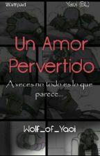 Un Amor Pervertido (yaoi) #PremiosPurplePhone by Wolf_of_Yaoi